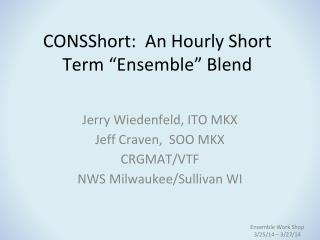"CONSShort :   A n  H ourly  S hort  T erm  ""E nsemble "" Blend"