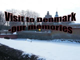 Visit to Denmark -our memories