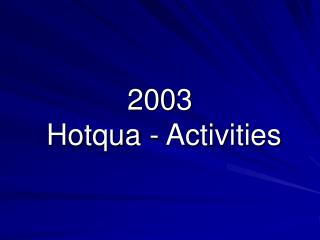 2003 Hotqua  - Activities