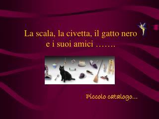 La scala, la civetta, il gatto nero  e i suoi amici …….