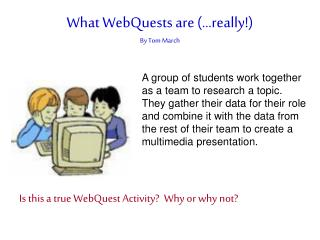 What WebQuests are (…really!) By Tom March