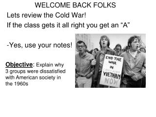 "WELCOME BACK FOLKS Lets review the Cold War! If the class gets it all right you get an ""A"""