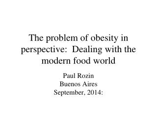The problem of obesity in perspective:  Dealing with the modern food world
