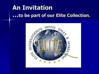 An Invitation … to be part of our Elite Collection.
