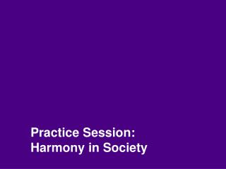 Practice Session: Harmony in Society
