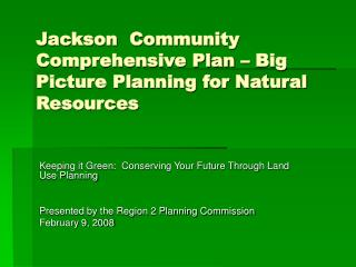 Jackson  Community Comprehensive Plan – Big Picture Planning for Natural Resources