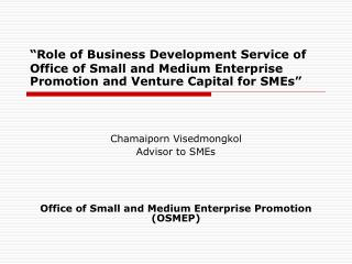 Chamaiporn Visedmongkol Advisor to SMEs  Office of Small and Medium Enterprise Promotion (OSMEP)