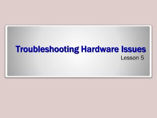 Troubleshooting  Hardware Issues