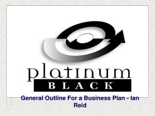 General Outline For a Business Plan - Ian Reid