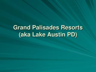 Grand Palisades Resorts (aka Lake Austin PD)