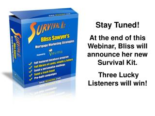 Stay Tuned! At the end of this Webinar, Bliss will announce her new Survival Kit.