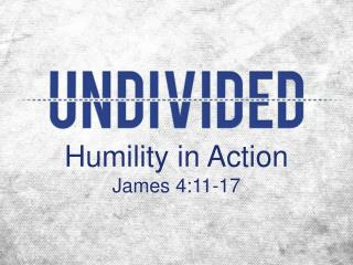 Humility in Action James 4:11-17