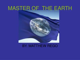 MASTER OF  THE EARTH