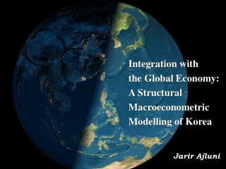 Integration with the Global Economy: A Structural Macroeconometric Modelling of Korea
