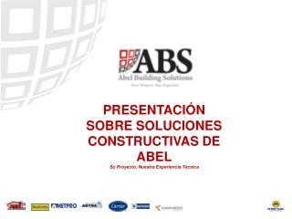 PRESENTACIÓN SOBRE SOLUCIONES CONSTRUCTIVAS DE ABEL Su Proyecto, Nuestra Experiencia Técnica