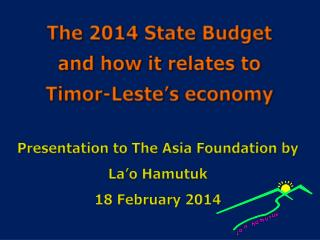 The 2014 State Budget and how it relates to  Timor-Leste's economy