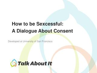 How to be  Sexcessful : A Dialogue About Consent