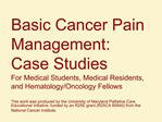 Basic Cancer Pain Management: Case Studies For Medical Students, Medical Residents, and Hematology