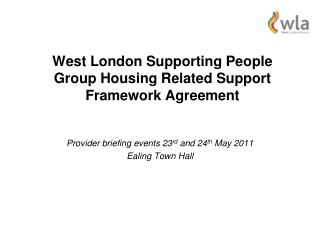 West London Supporting People Group Housing Related Support Framework Agreement