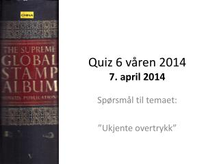 Quiz 6 våren 2014 7. april 2014