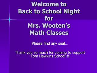 Welcome to  Back to School Night  for  Mrs. Wooten's  Math Classes