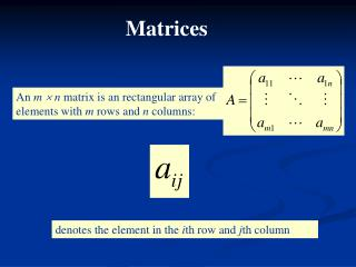 An m  n matrix is an rectangular array of elements with m rows and n columns :