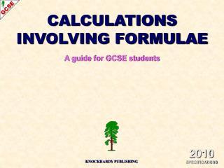 CALCULATIONS INVOLVING FORMULAE A guide for GCSE students