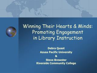Winning Their Hearts & Minds:  Promoting Engagement  in Library Instruction