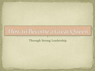 How to Become a Great Queen