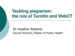 Tackling plagiarism:  the role of Turnitin and WebCT