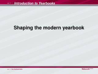 Shaping the modern yearbook