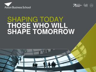 SHAPING TODAY THOSE WHO WILL  SHAPE TOMORROW