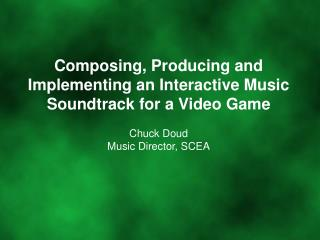 Composing, Producing and Implementing an Interactive Music Soundtrack for a Video Game