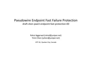 Pseudowire Endpoint Fast Failure Protection draft-shen-pwe3-endpoint-fast-protection-00