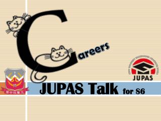JUPAS Talk  for S6
