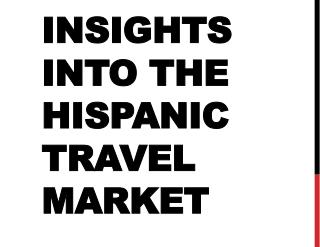 Insights into the  Hispanic Travel Market
