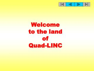 Welcome  to the land  of  Quad-LINC