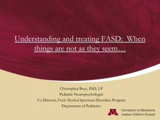 Understanding and treating FASD:  When things are not as they seem…