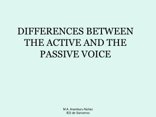 DIFFERENCES BETWEEN THE ACTIVE AND THE PASSIVE VOICE