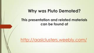 Why was Pluto Demoted? This presentation and related materials can be found at
