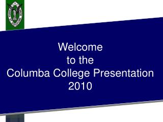 Welcome to the Columba College Presentation 2010