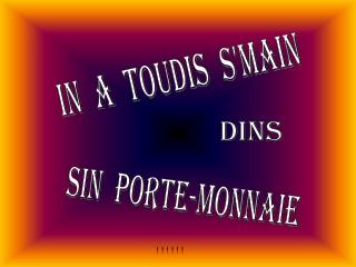 in  a  toudis  s'main
