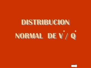 DISTRIBUCION NORMAL  DE V / Q