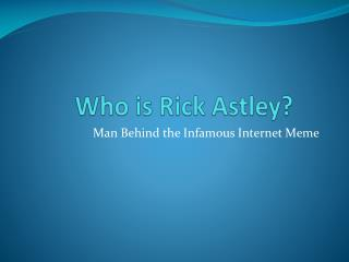 Who is Rick  Astley ?
