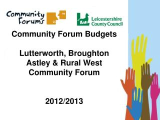 Community Forum Budgets Lutterworth, Broughton Astley & Rural West  Community Forum  2012/2013