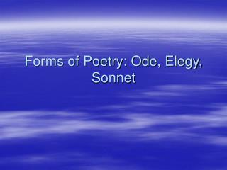Forms of Poetry: Ode, Elegy, Sonnet