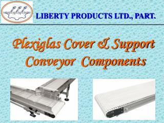 Plexiglas Cover & Support  Conveyor  Components