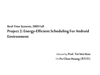 Real-Time Systems, 2009 Fall Project 2: Energy-Efficient Scheduling For Android Environment
