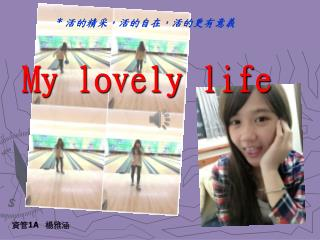 My lovely life
