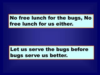 No free lunch for the bugs, No free lunch for us either.